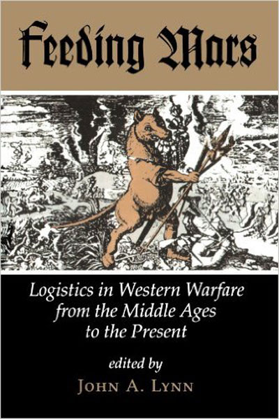 Feeding Mars: Logistics in Western Warfare from the Middle Ages to the Present