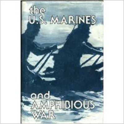 The U.S. Marines and Amphibious War: Its Theory and Practice in the Pacific